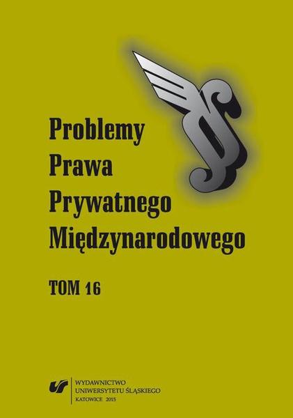 """""""Problemy Prawa Prywatnego Międzynarodowego"""". T. 16"""