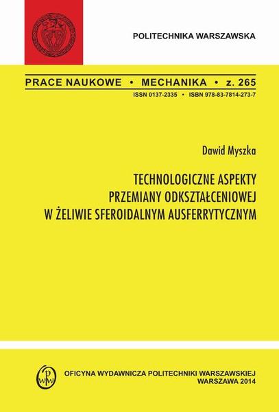 """Technologiczne aspekty przemiany odkształceniowej w żeliwie sferoidalnym ausferrytycznym. Zeszyt """"Mechanika"""" nr 265"""
