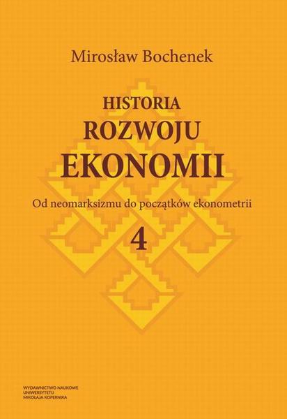 Historia rozwoju ekonomii, t. 4: Od neomarksizmu do początków ekonometrii
