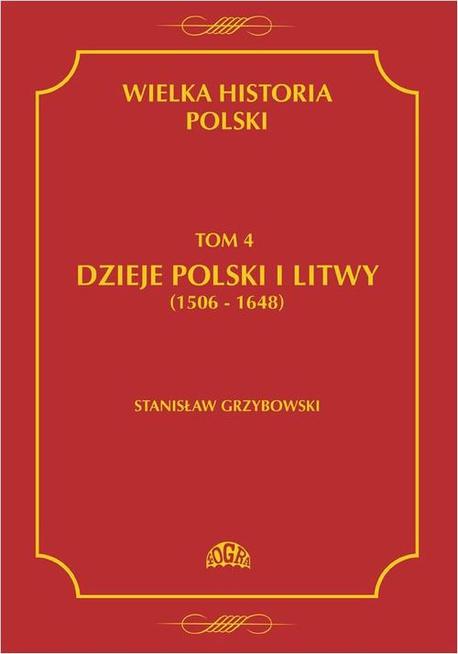 Wielka historia Polski Tom 4 Dzieje Polski i Litwy (1506-1648) - Stanisław Grzybowski