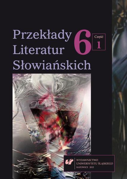 Przekłady Literatur Słowiańskich. T. 6. Cz. 1: Wolność tłumacza wobec imperatywu tekstu