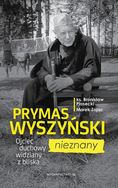 Prymas Wyszyński nieznany. Ojciec duchowy widziany z bliska