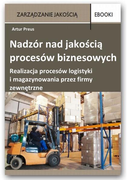 Nadzór nad jakością procesów biznesowych - realizacja procesów logistyki i magazynowania przez firmy zewnętrzne