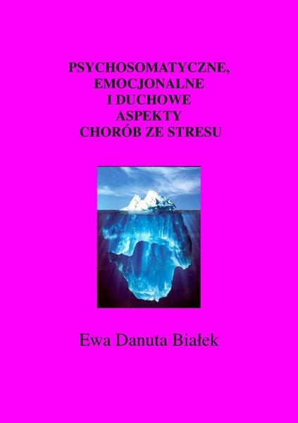 Psychosomatyczne, emocjonalne i duchowe aspekty chorób ze stresu