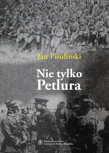 Nie tylko Petlura. Kwestia ukraińska w polskiej polityce zagranicznej w latach 1918-1923