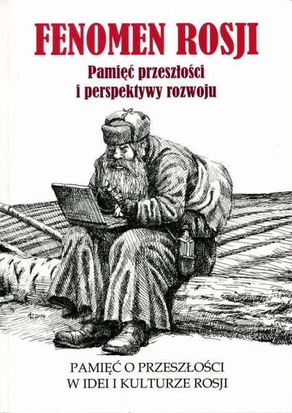 Fenomen Rosji. Pamięć przeszłości i perspektywy rozwoju. Część 1: Pamięć o przeszłości w idei i kulturze Rosji