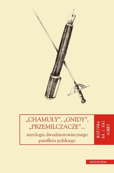 Chamuły, gnidy, przemilczacze... Antologia dwudziestowiecznego pamfletu polskiego
