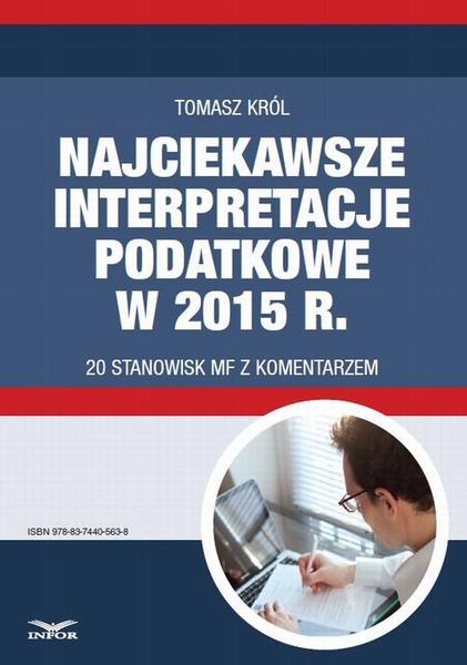 Najciekawsze interpretacje podatkowe w 2015 r. 20 stanowisk MF z komentarzem.