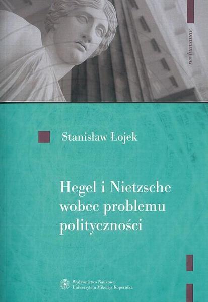Hegel i Nietzsche wobec problemu polityczności