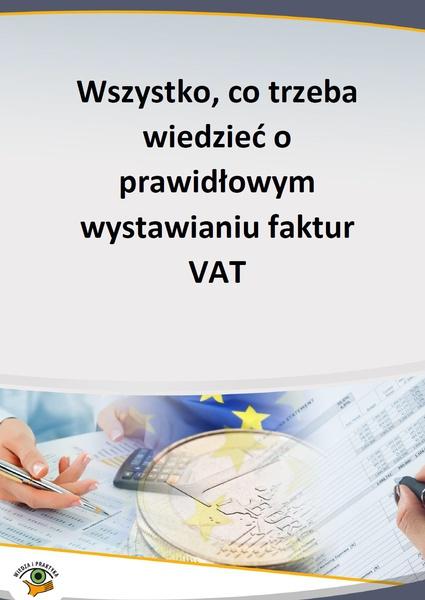 Wszystko, co trzeba wiedzieć o prawidłowym wystawianiu faktur VAT