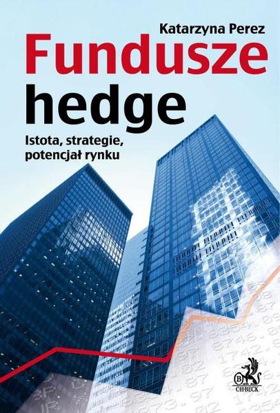 Fundusze hedge. Istota, strategie, potencjał rynku.