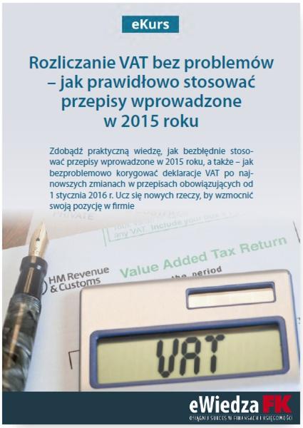 eKurs Rozliczanie VAT bez problemów – jak prawidłowo stosować przepisy wprowadzone w 2015 roku