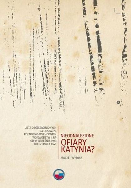 Nieodnalezione ofiary Katynia? Lista osób zaginionych na obszarze północno-wschodnich województw II RP od 17 września 1939 do czerwca 1940