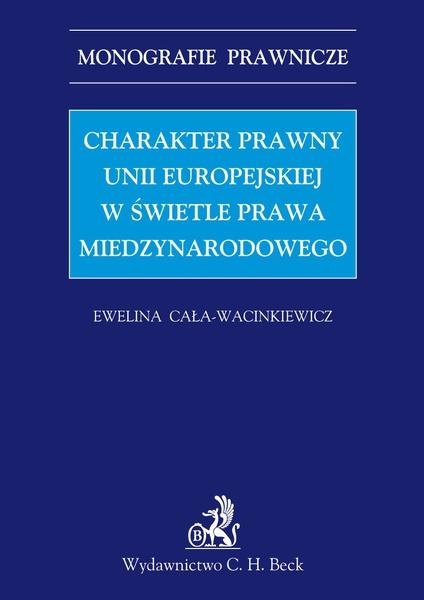 Charakter prawny Unii Europejskiej w świetle prawa międzynarodowego