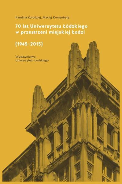 70 lat Uniwersytetu Łódzkiego w przestrzeni miejskiej Łodzi (1945–2015)