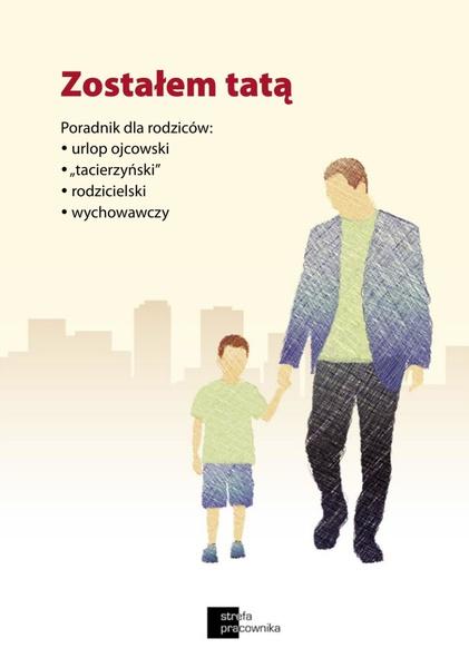 """Zostałem tatą. Poradnik dla rodziców: urlop ojcowski, urlop """"tacierzyński"""", urlop rodzicielski, urlop wychowawczy"""