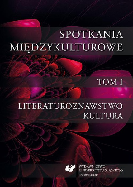 Spotkania międzykulturowe. T. 1: Literaturoznawstwo. Kultura