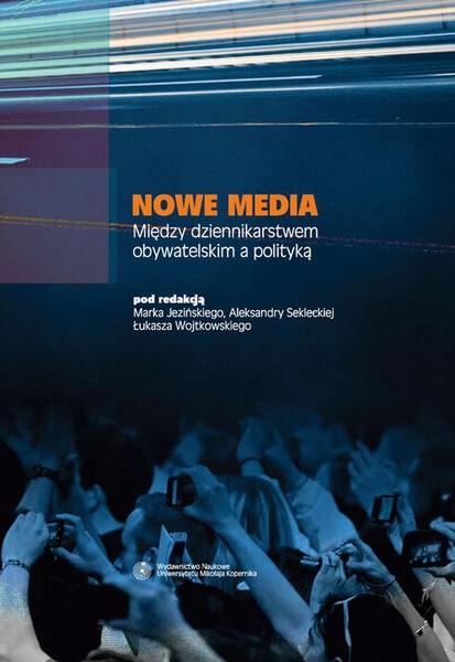 Nowe media. Między dziennikarstwem obywatelskim a polityką