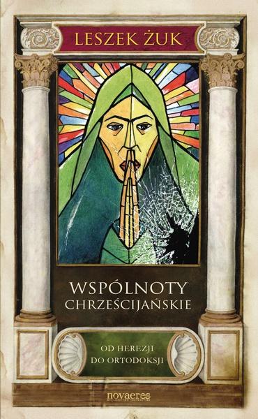 Wspólnoty chrześcijańskie. Od herezji do ortodoksji