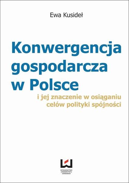 Konwergencja gospodarcza w Polsce i jej znaczenie  w osiąganiu celów polityki spójności