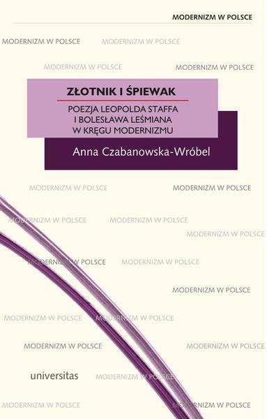Złotnik i śpiewak. Poezja Leopolda Staffa i Bolesława Leśmiana w kręgu modernizmu
