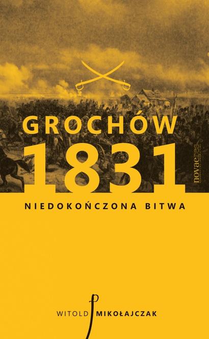 Grochów 1831. Niedokończona bitwa - Witold Mikołajczak