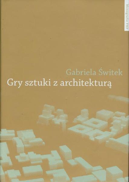 Gry sztuki z architekturą. Nowoczesne powinowactwa i współczesne integracje