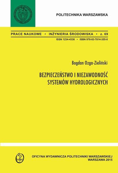 """Bezpieczeństwo i niezawodność systemów hydrologicznych. Zeszyt """"Inżynieria Środowiska"""" nr 69"""