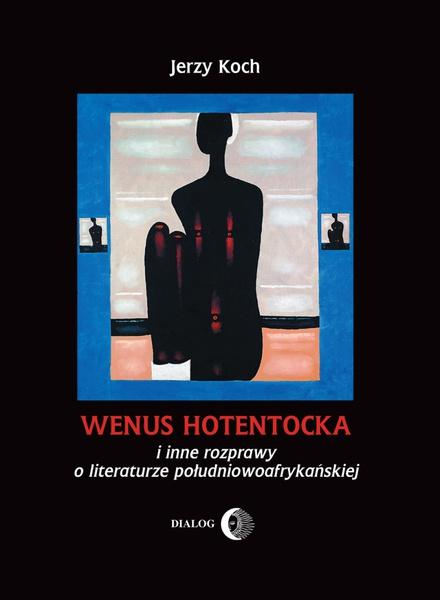 Wenus Hotentocka i inne rozprawy o literaturze południowoafrykańskiej