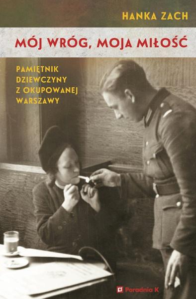 Mój wróg, moja miłość. Pamiętnik dziewczyny z okupowanej Warszawy