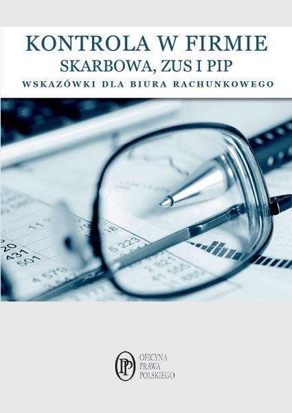 Kontrole w firmie. Skarbowa, PIP, ZUS. Wskazówki dla biur rachunkowych