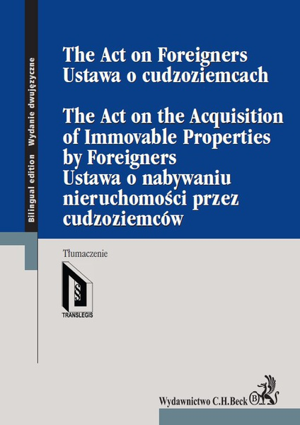 Ustawa o cudzoziemcach. Ustawa o nabywaniu nieruchomości przez cudzoziemców. The Act on Foreigners. The Act on the Acquisition of Immovable Properties by Foreigners