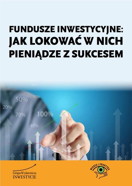 Fundusze inwestycyjne: jak lokować w nich pieniądze z sukcesem