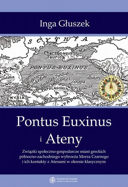 Pontus Euxinus i Ateny. Związki społeczno-gospodarcze miast greckich północno-zachodniego wybrzeża Morza Czarnego i ich kontakty z Atenami w okresie klasycznym