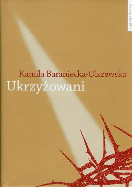 Ukrzyżowani. Współczesne misteria męki Pańskiej w Polsce