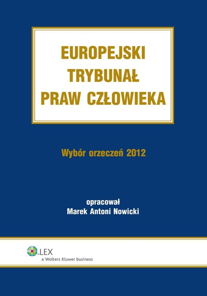 Europejski Trybunał Praw Człowieka. Wybór Orzeczeń 2012