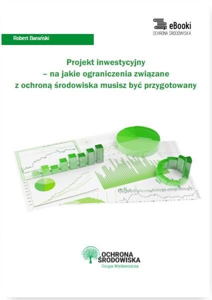 Projekt inwestycyjny - na jakie ograniczenia związane z ochroną środowiska musisz być przygotowany