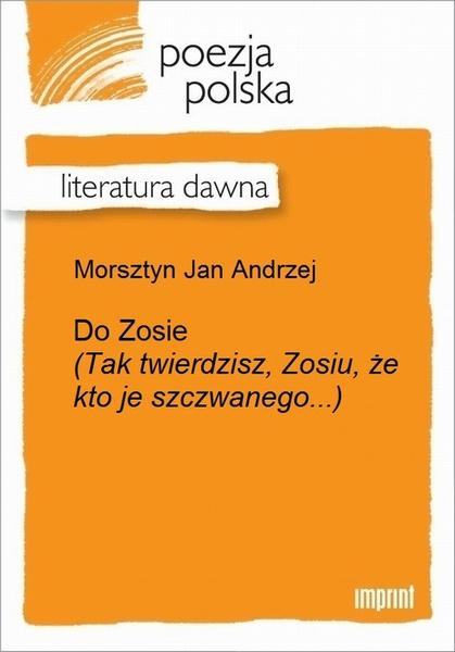 Do Zosie (Tak twierdzisz, Zosiu, że kto je szczwanego...)