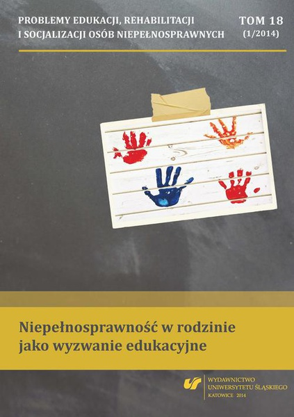 """""""Problemy Edukacji, Rehabilitacji i Socjalizacji Osób Niepełnosprawnych"""". T. 18, nr 1/2014: Niepełnosprawność w rodzinie jako wyzwanie edukacyjne"""