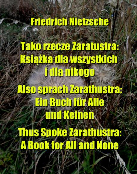 Tako rzecze Zaratustra: Książka dla wszystkich i dla nikogo. Also sprach Zarathustra: Ein Buch für Alle und Keinen. Thus Spoke Zarathustra: A Book for All and None - Friedrich Nietzsche