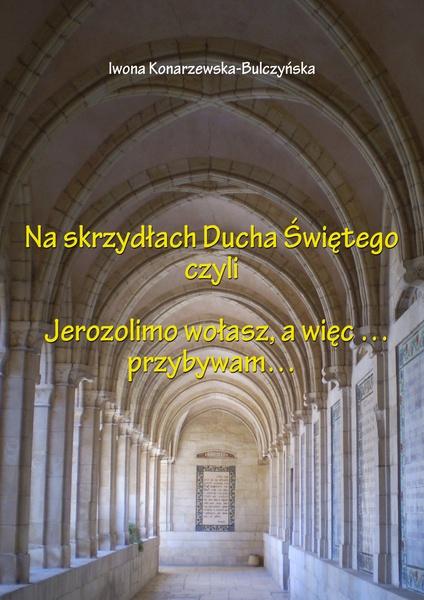 Na skrzydłach Ducha Świętego czyli Jerozolimo wołasz, a więc... przybywam...