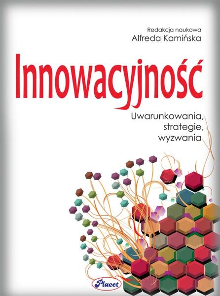 Innowacyjność uwarunkowania, strategie, wyzwania