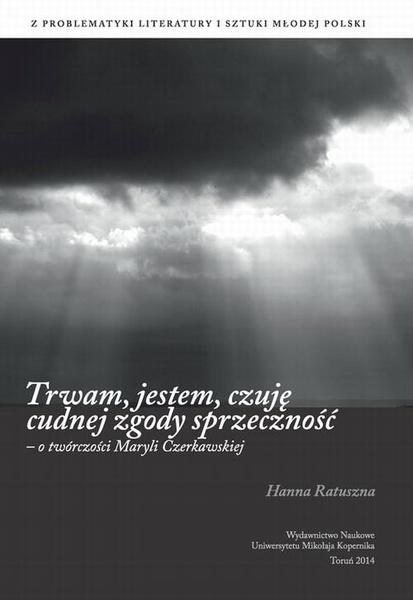 """""""Trwam, jestem, czuję cudnej zgody sprzeczność"""" - o twórczości Maryli Czerkawskiej"""