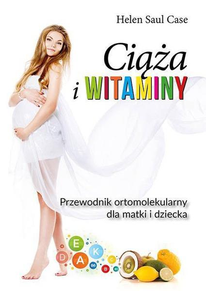 Ciąża i witaminy. Przewodnik ortomolekularny dla matki i dziecka