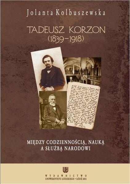 Tadeusz Korzon (1839-1918) Między codziennością, nauką a służbą narodowi