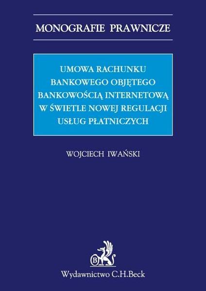 Umowa rachunku bankowego objętego bankowością internetową z punktu widzenia nowej regulacji usług płatniczych