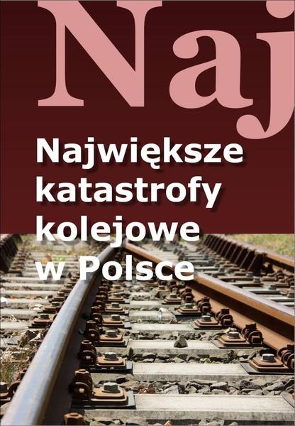 Największe katastrofy kolejowe w Polsce