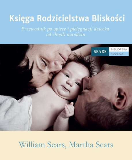Księga Rodzicielstwa Bliskości - William Sears,Martha Sears