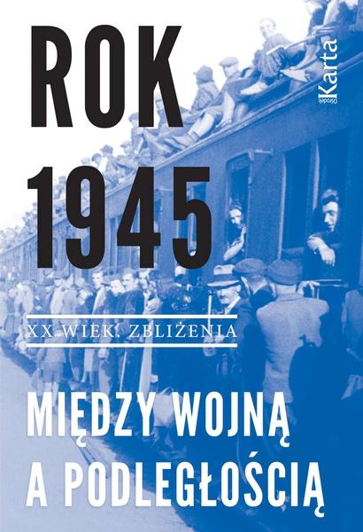 Rok 1945. Między wojną a podległością