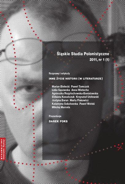 """""""Śląskie Studia Polonistyczne"""" 2011, nr 1 (1): Rozprawy i artykuły: Inne życie historii (w literaturze). Prezentacje: Darek Foks"""